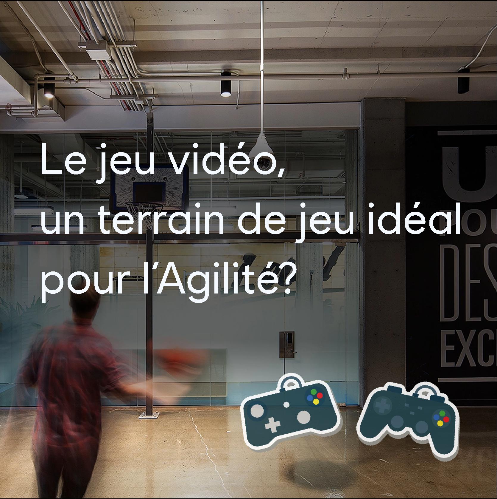 Le jeu vidéo: un terrain de jeu idéal pour l'Agilité ?